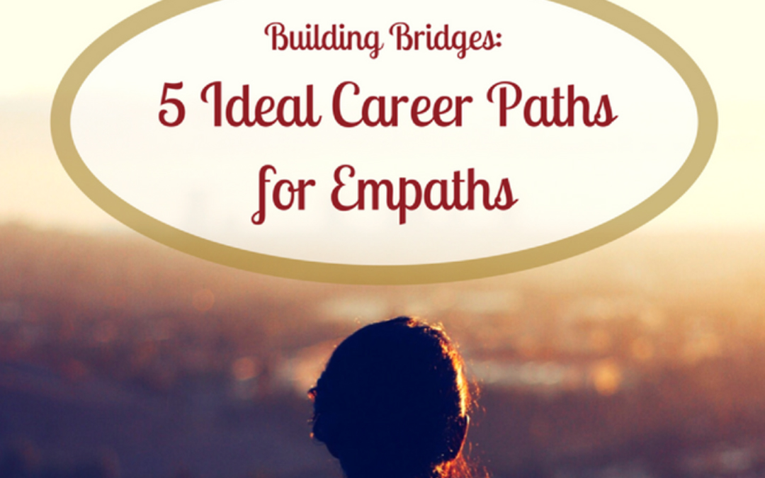 Building Bridges: 5 Ideal Career Paths for Empaths